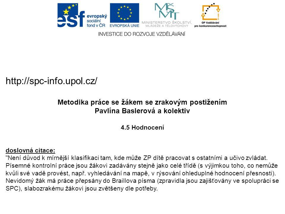 http://spc-info.upol.cz/ Metodika práce se žákem se zrakovým postižením Pavlína Baslerová a kolektiv 4.5 Hodnocení doslovná citace: