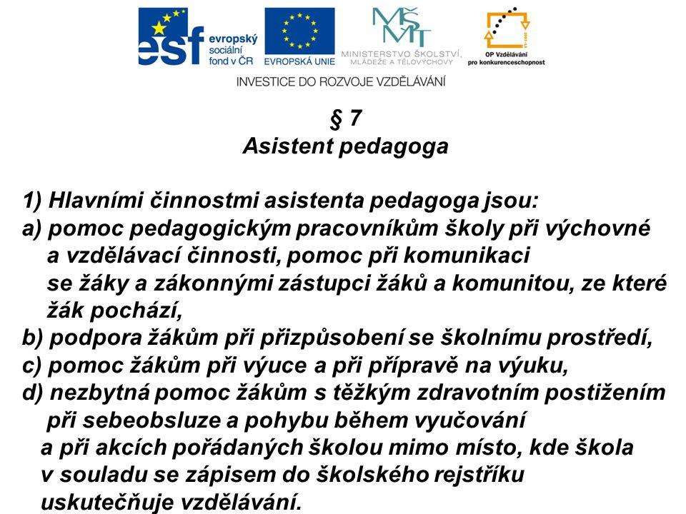 § 7 Asistent pedagoga 1) Hlavními činnostmi asistenta pedagoga jsou: a) pomoc pedagogickým pracovníkům školy při výchovné a vzdělávací činnosti, pomoc