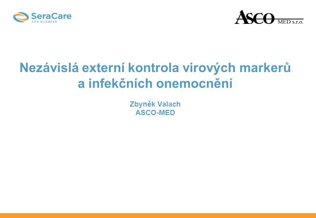 Nezávislá externí kontrola virových markerů a infekčních onemocnění Zbyněk Valach ASCO-MED