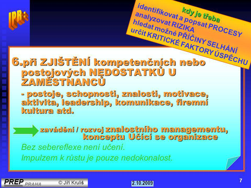 PREP PRAHA PREP PRAHA © Jiří Kruliš 2.10.2009 6 5.při ŠPATNÝCH VÝSLEDCÍCH - produktivita, prodej, zisk, snížení kvality (reklamace, stížnosti, nespoko