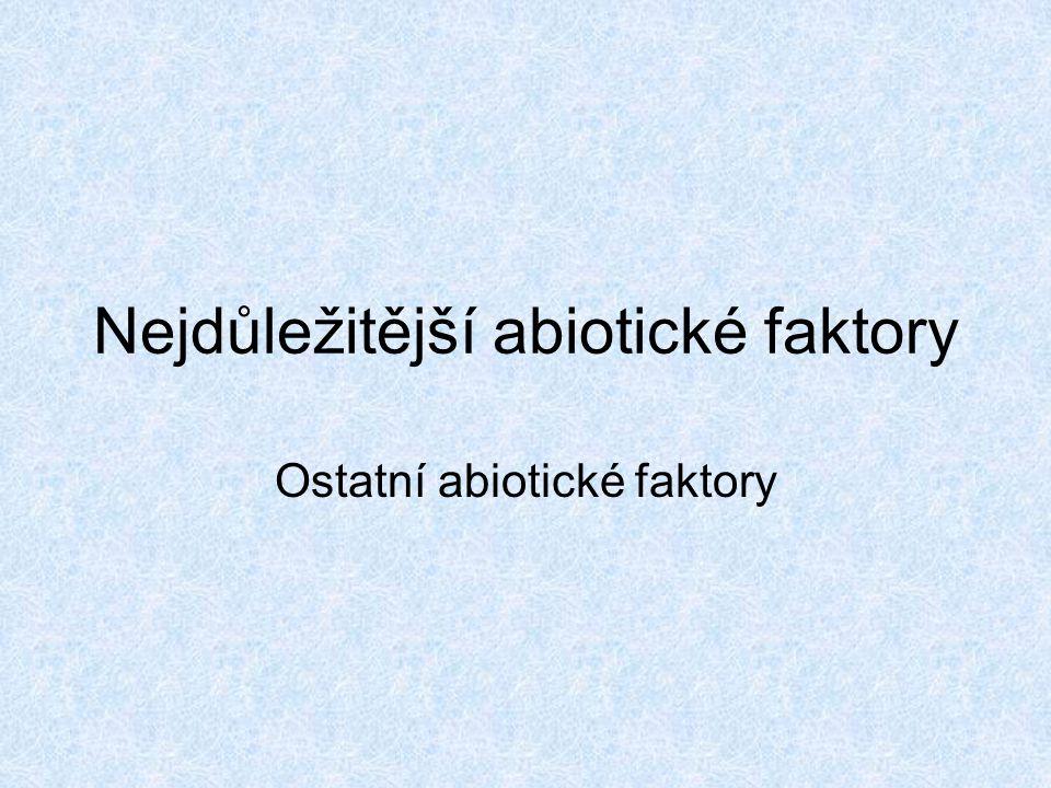Nejdůležitější abiotické faktory Ostatní abiotické faktory