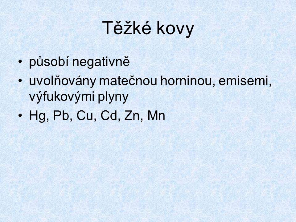 Těžké kovy •působí negativně •uvolňovány matečnou horninou, emisemi, výfukovými plyny •Hg, Pb, Cu, Cd, Zn, Mn