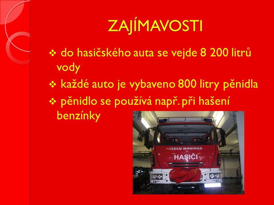 ZAJÍMAVOSTI  do hasičského auta se vejde 8 200 litrů vody  každé auto je vybaveno 800 litry pěnidla  pěnidlo se používá např. při hašení benzínky