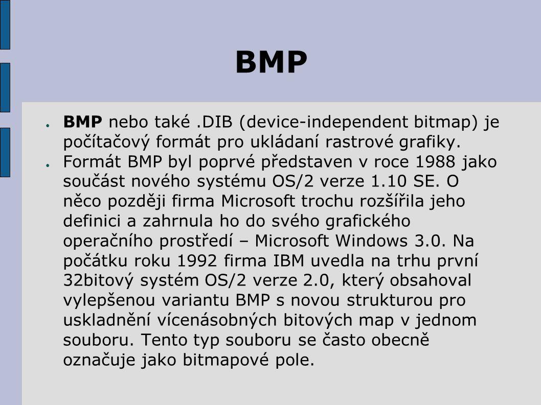 BMP ● BMP nebo také.DIB (device-independent bitmap) je počítačový formát pro ukládaní rastrové grafiky.