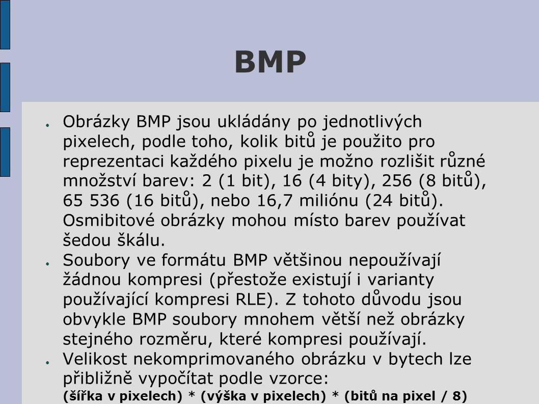 BMP ● Obrázky BMP jsou ukládány po jednotlivých pixelech, podle toho, kolik bitů je použito pro reprezentaci každého pixelu je možno rozlišit různé množství barev: 2 (1 bit), 16 (4 bity), 256 (8 bitů), 65 536 (16 bitů), nebo 16,7 miliónu (24 bitů).
