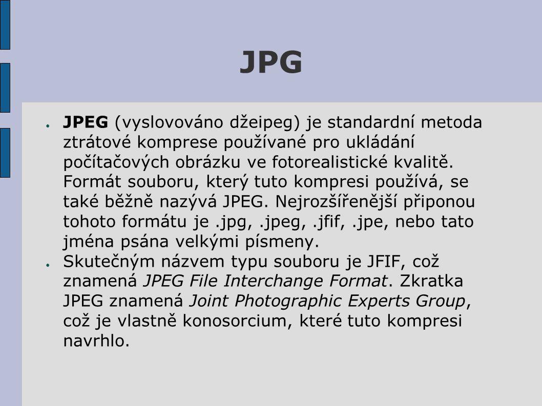 JPG ● JPEG (vyslovováno džeipeg) je standardní metoda ztrátové komprese používané pro ukládání počítačových obrázku ve fotorealistické kvalitě.