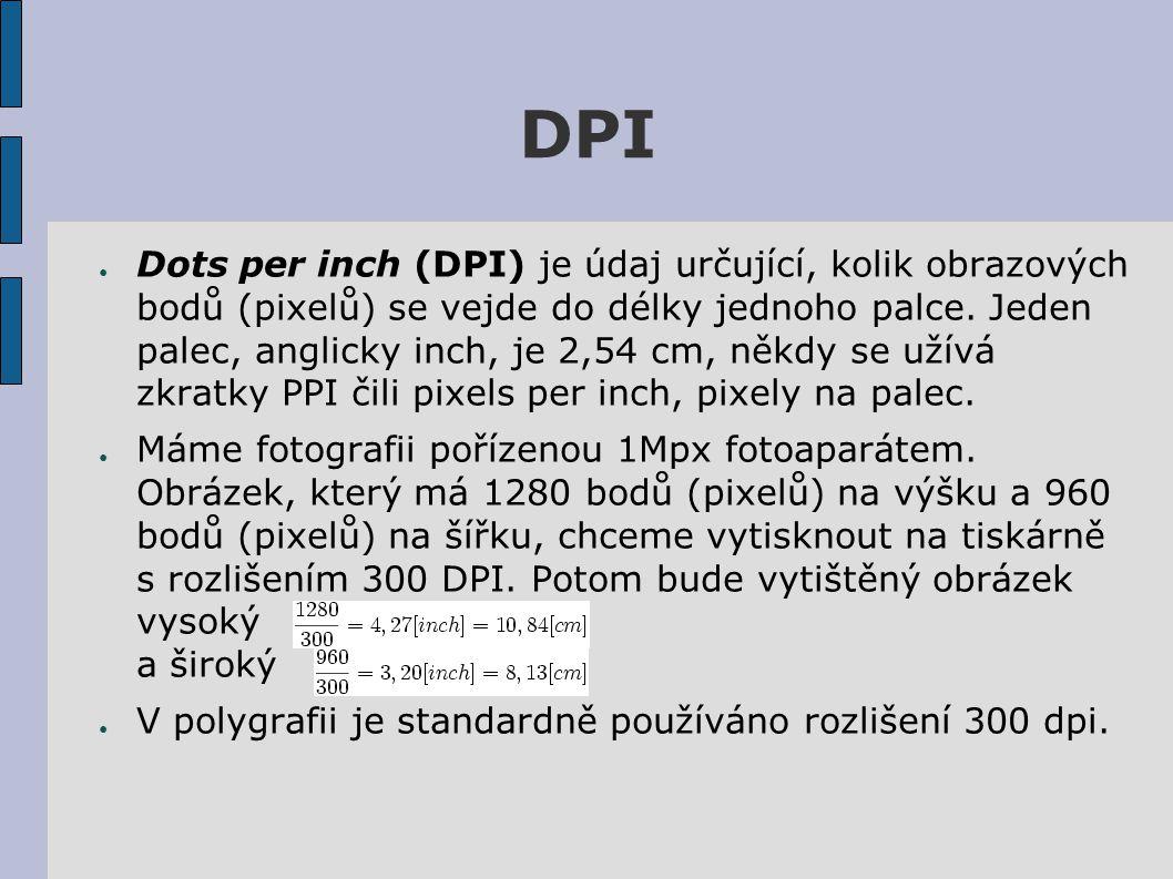 DPI ● Dots per inch (DPI) je údaj určující, kolik obrazových bodů (pixelů) se vejde do délky jednoho palce.