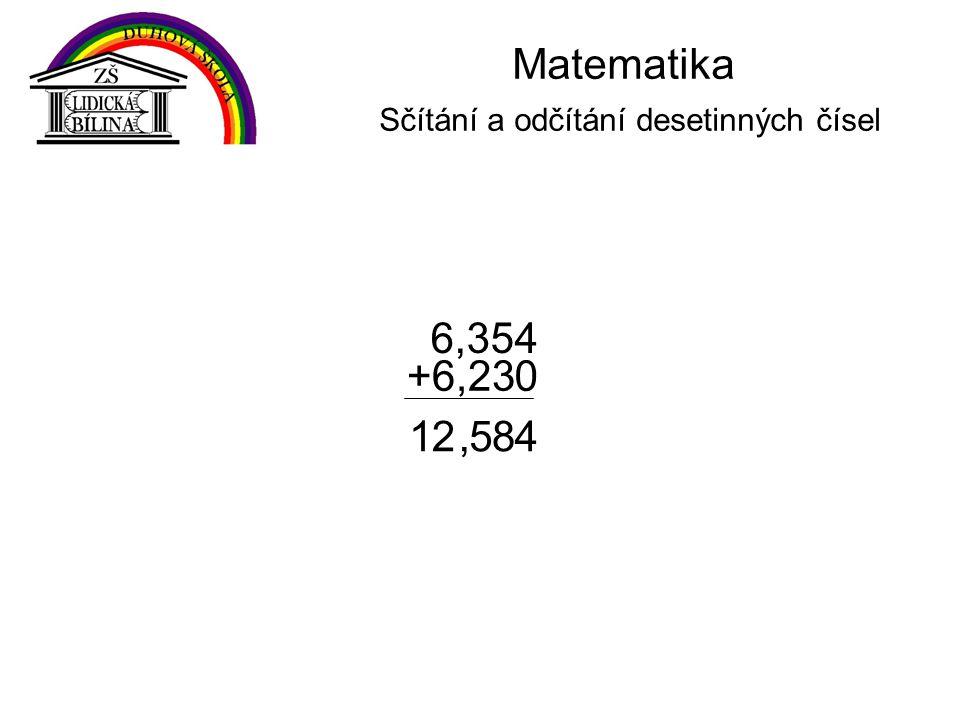 8 0 Matematika Sčítání a odčítání desetinných čísel 6,354 4 +6,23,521