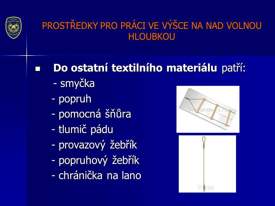PROSTŘEDKY PRO PRÁCI VE VÝŠCE NA NAD VOLNOU HLOUBKOU  Do ostatní textilního materiálu patří: - smyčka - popruh - popruh - pomocná šňůra - pomocná šňů