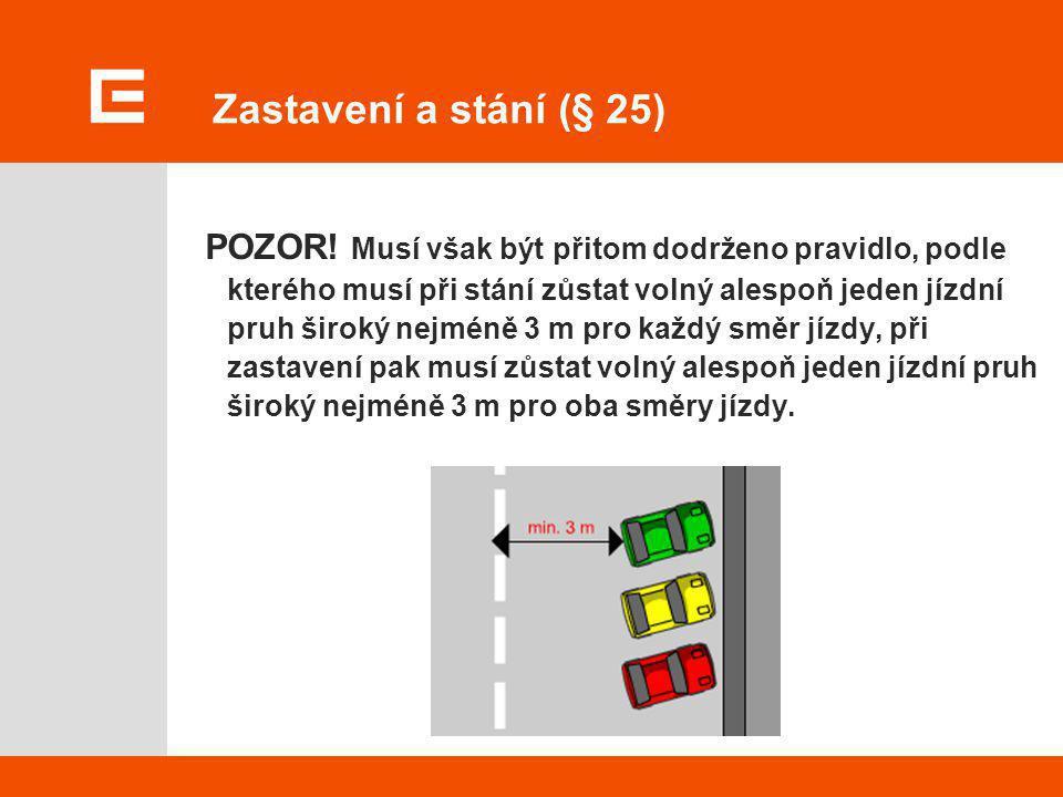 Zastavení a stání (§ 25) POZOR! Musí však být přitom dodrženo pravidlo, podle kterého musí při stání zůstat volný alespoň jeden jízdní pruh široký nej