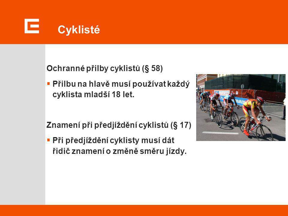 Cyklisté Ochranné přilby cyklistů (§ 58)  Přilbu na hlavě musí používat každý cyklista mladší 18 let. Znamení při předjíždění cyklistů (§ 17)  Při p