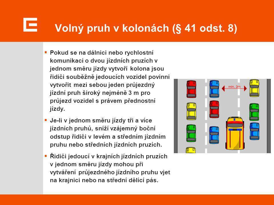 Volný pruh v kolonách (§ 41 odst. 8)  Pokud se na dálnici nebo rychlostní komunikaci o dvou jízdních pruzích v jednom směru jízdy vytvoří kolona jsou