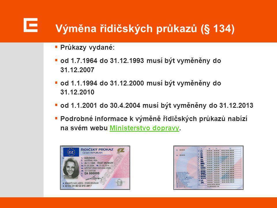 Výměna řidičských průkazů (§ 134)  Průkazy vydané:  od 1.7.1964 do 31.12.1993 musí být vyměněny do 31.12.2007  od 1.1.1994 do 31.12.2000 musí být v