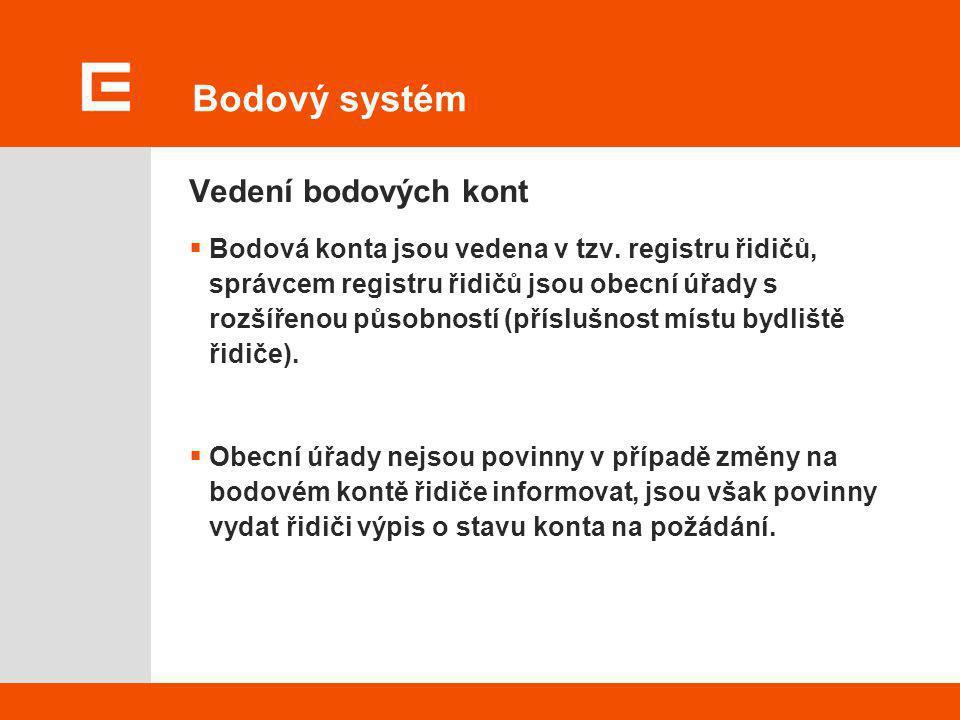 Bodový systém Vedení bodových kont  Bodová konta jsou vedena v tzv. registru řidičů, správcem registru řidičů jsou obecní úřady s rozšířenou působnos