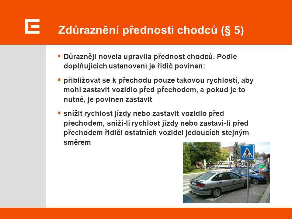 Zdůraznění přednosti chodců (§ 5)  Důrazněji novela upravila přednost chodců. Podle doplňujících ustanovení je řidič povinen:  přibližovat se k přec