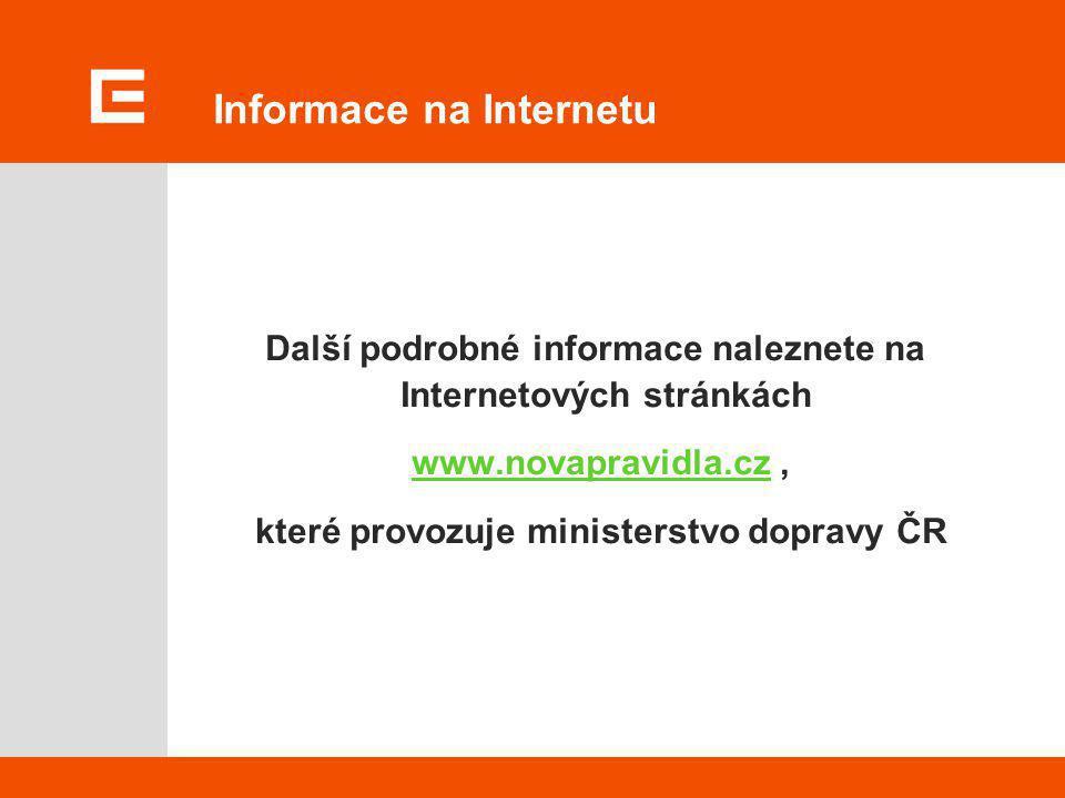 Informace na Internetu Další podrobné informace naleznete na Internetových stránkách www.novapravidla.cz,www.novapravidla.cz které provozuje ministers