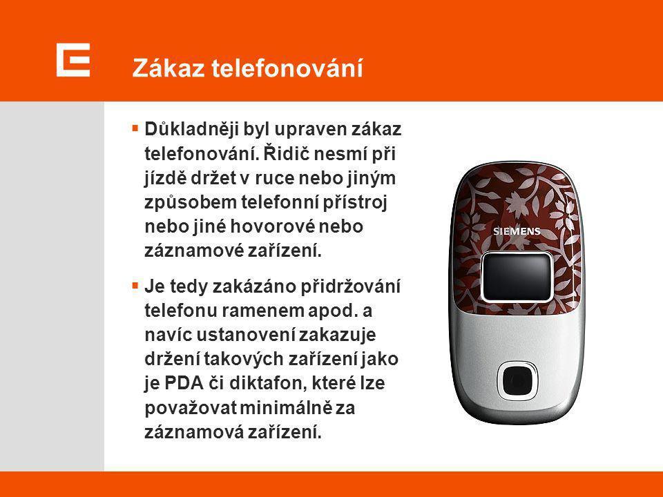 Zákaz telefonování  Důkladněji byl upraven zákaz telefonování. Řidič nesmí při jízdě držet v ruce nebo jiným způsobem telefonní přístroj nebo jiné ho