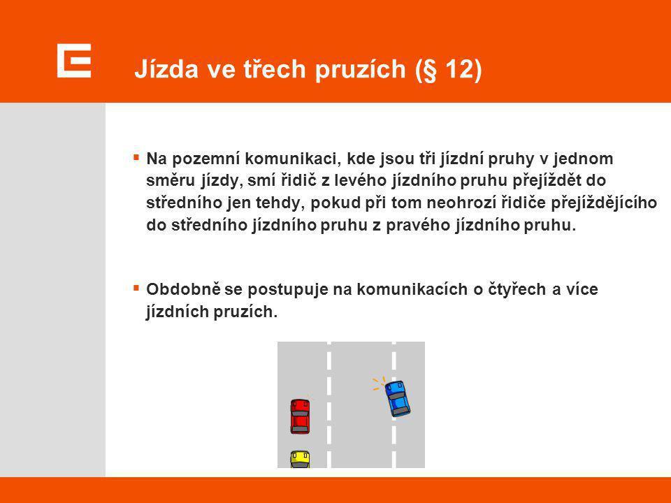 Zákaz jízdy vybraných vozidel v levém pruhu (§ 12) Na pozemní komunikaci o dvou a více jízdních pruzích v jednom směru jízdy nesmí řidič:  nákladního automobilu o celkové hmotnosti nad 3,5 t,  jízdní soupravy, jejíž celková délka přesahuje 7 m,  zvláštního motorového vozidla a motocyklu s nejvyšší povolenou rychlostí do 45 km/h užít k jízdě jízdního pruhu nejbližšího levému okraji vozovky, pokud to není nutné k objíždění, otáčení a odbočování.