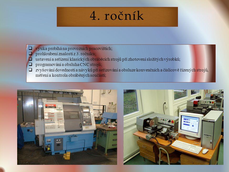 4. ročník  výuka probíhá na provozních pracovištích;  prohloubení znalostí z 3. ročníku;  ustavení a seřízení klasických obráběcích strojů při zhot