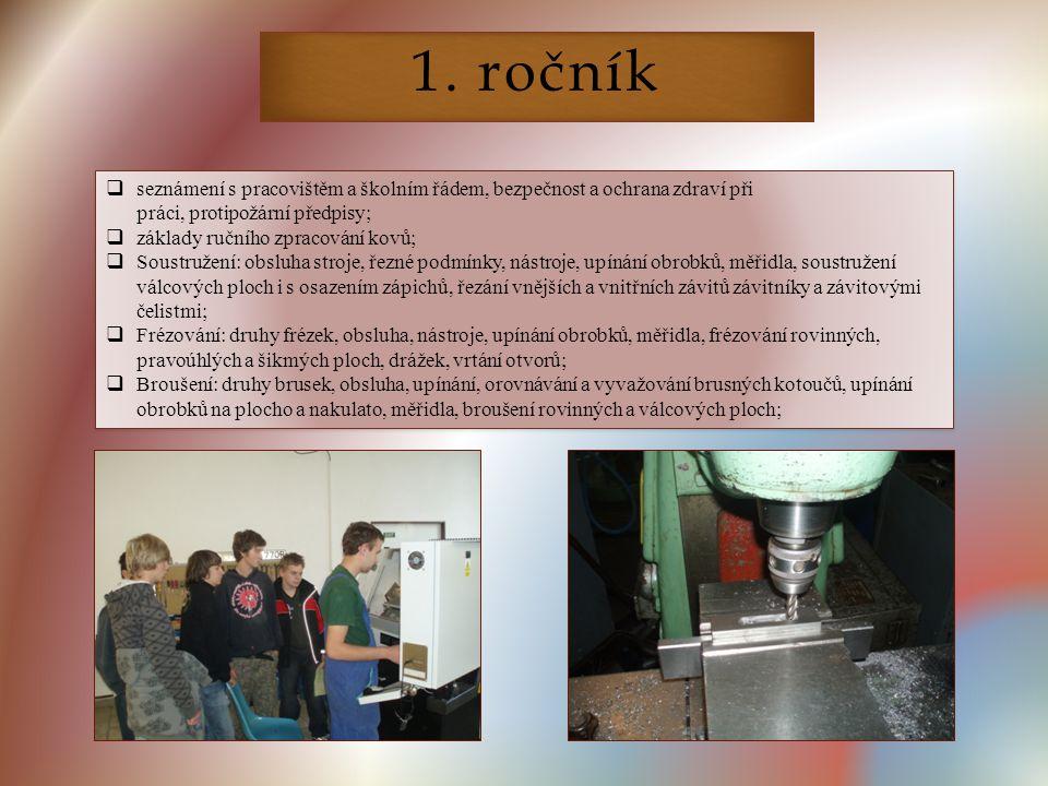 1. ročník  seznámení s pracovištěm a školním řádem, bezpečnost a ochrana zdraví při práci, protipožární předpisy;  základy ručního zpracování kovů;