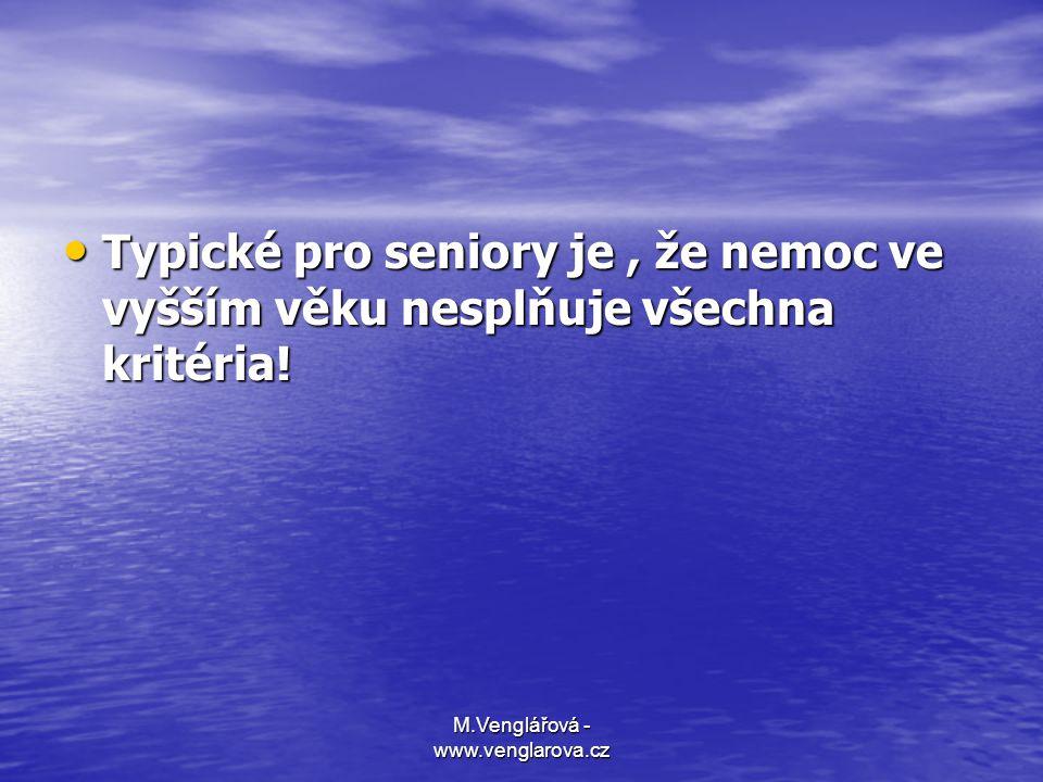 M.Venglářová - www.venglarova.cz • Typické pro seniory je, že nemoc ve vyšším věku nesplňuje všechna kritéria!