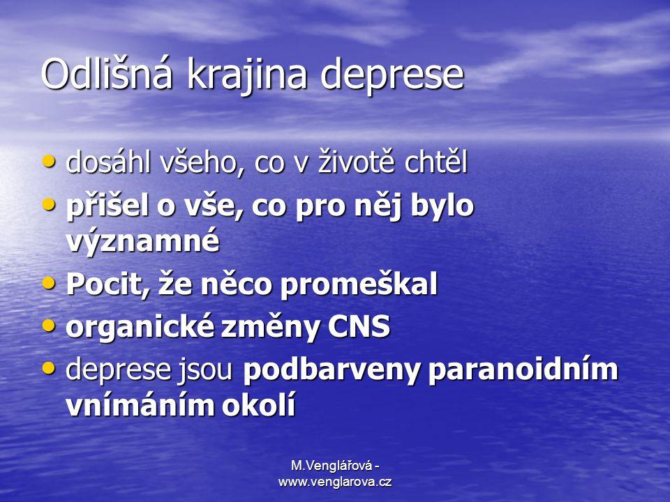 M.Venglářová - www.venglarova.cz Odlišná krajina deprese • dosáhl všeho, co v životě chtěl • přišel o vše, co pro něj bylo významné • Pocit, že něco p