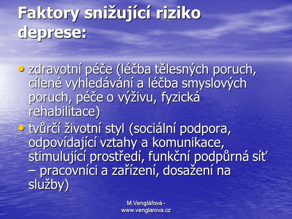 M.Venglářová - www.venglarova.cz Faktory snižující riziko deprese: • zdravotní péče (léčba tělesných poruch, cílené vyhledávání a léčba smyslových por