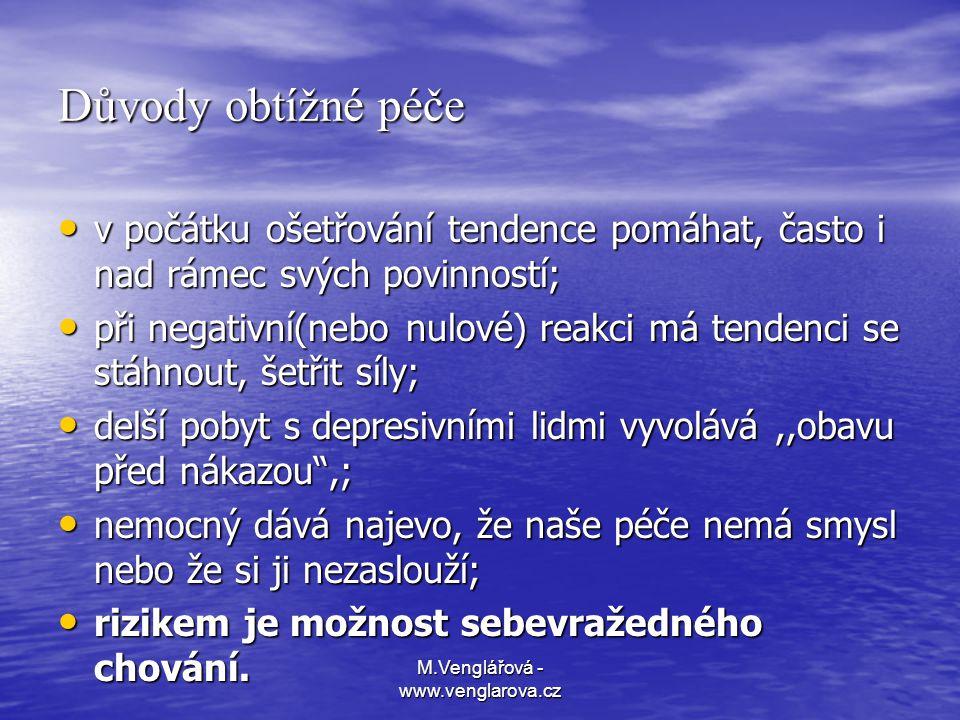 M.Venglářová - www.venglarova.cz Důvody obtížné péče • v počátku ošetřování tendence pomáhat, často i nad rámec svých povinností; • při negativní(nebo