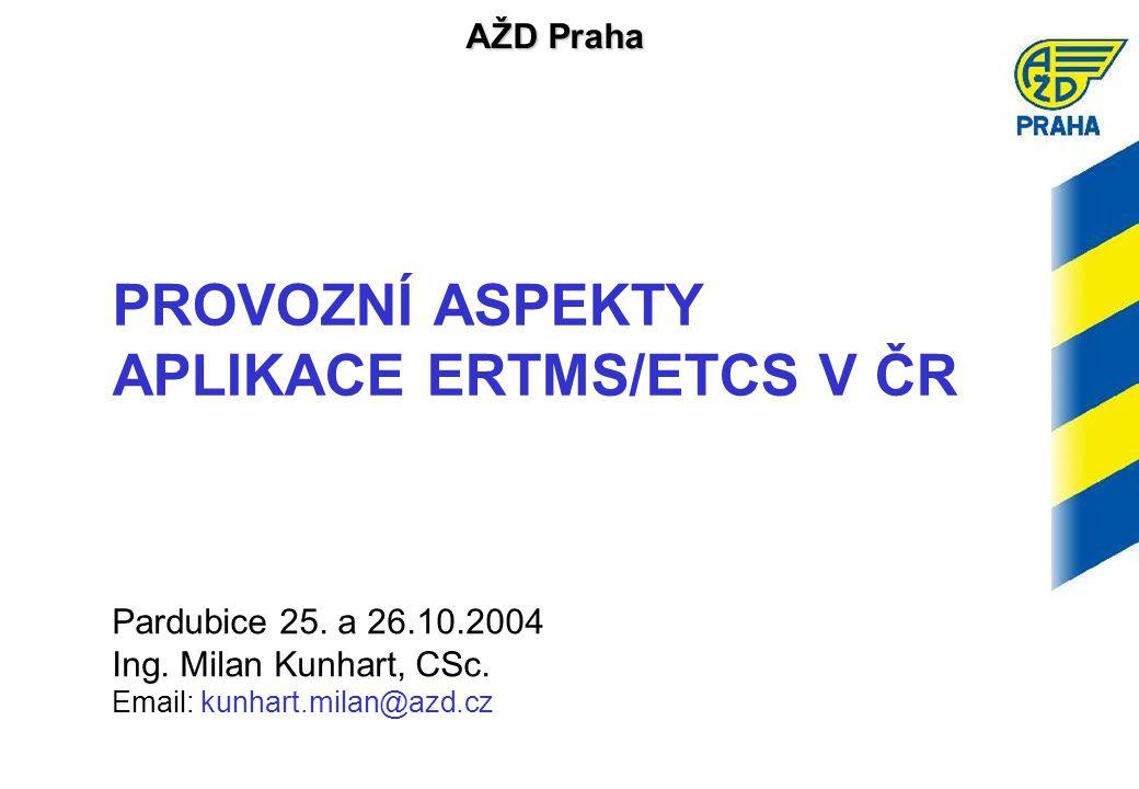 AŽD Praha PROVOZNÍ ASPEKTY APLIKACE ERTMS/ETCS V ČR Pardubice 25.
