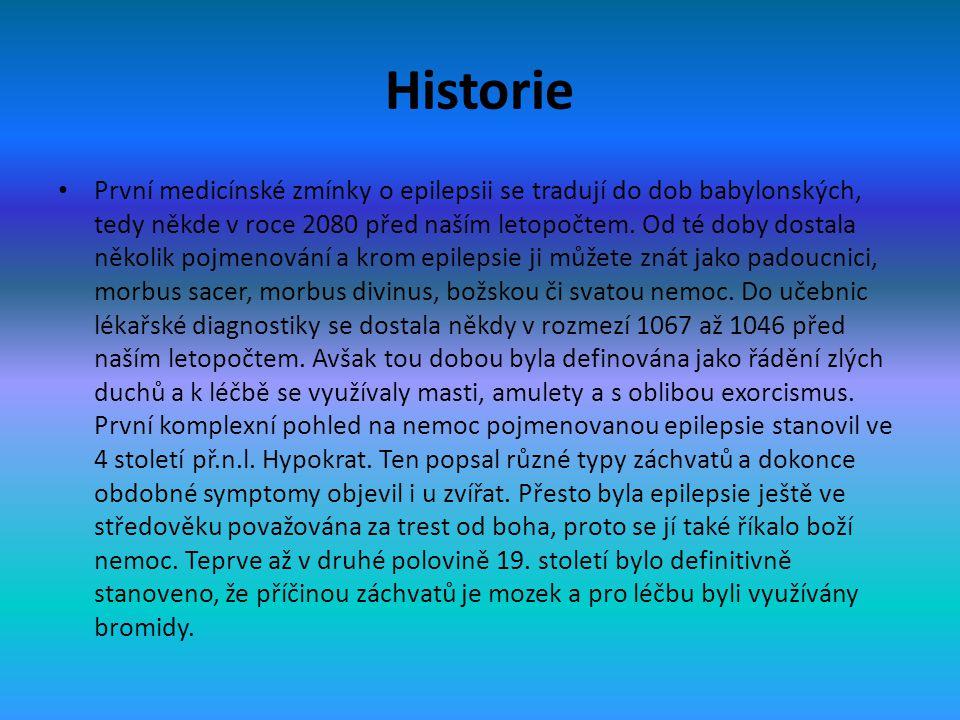 Historie • První medicínské zmínky o epilepsii se tradují do dob babylonských, tedy někde v roce 2080 před naším letopočtem. Od té doby dostala několi