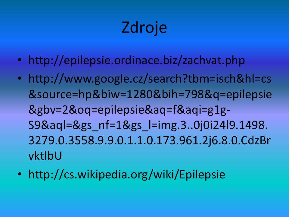Zdroje • http://epilepsie.ordinace.biz/zachvat.php • http://www.google.cz/search?tbm=isch&hl=cs &source=hp&biw=1280&bih=798&q=epilepsie &gbv=2&oq=epil