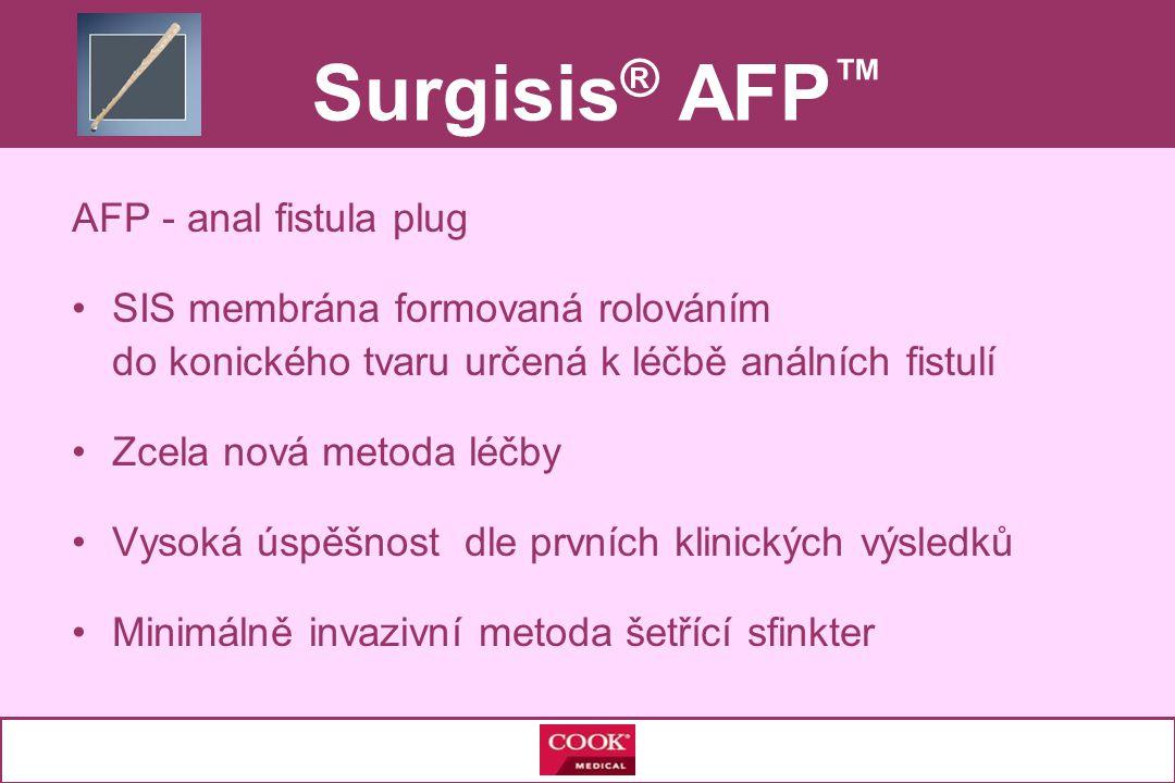 AFP - anal fistula plug •SIS membrána formovaná rolováním do konického tvaru určená k léčbě análních fistulí •Zcela nová metoda léčby •Vysoká úspěšnost dle prvních klinických výsledků •Minimálně invazivní metoda šetřící sfinkter Surgisis ® AFP ™