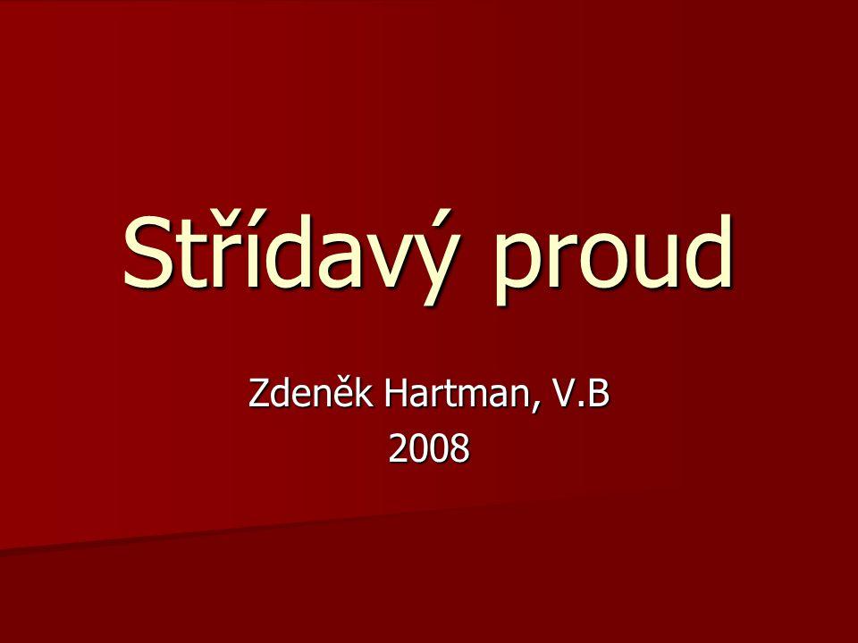 Střídavý proud Zdeněk Hartman, V.B 2008