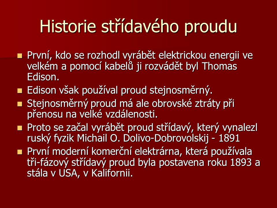 Historie střídavého proudu  První, kdo se rozhodl vyrábět elektrickou energii ve velkém a pomocí kabelů ji rozvádět byl Thomas Edison.  Edison však