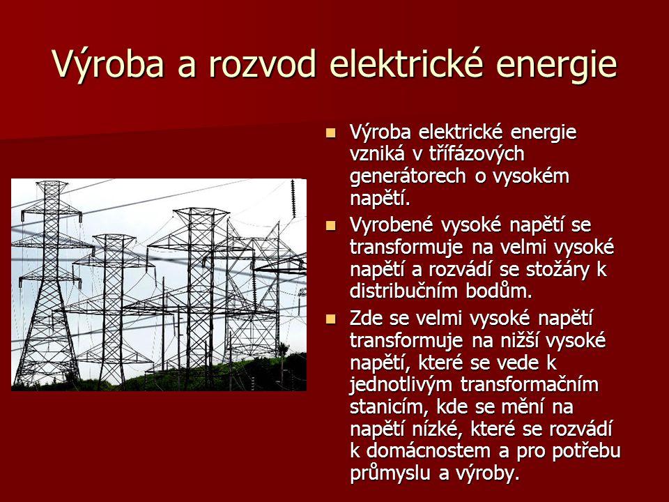 Výroba a rozvod elektrické energie  Výroba elektrické energie vzniká v třífázových generátorech o vysokém napětí.  Vyrobené vysoké napětí se transfo