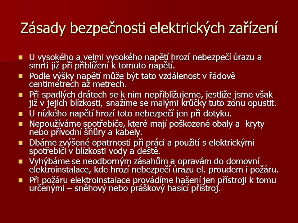 Zásady bezpečnosti elektrických zařízení  U vysokého a velmi vysokého napětí hrozí nebezpečí úrazu a smrti již při přiblížení k tomuto napětí.  Podl