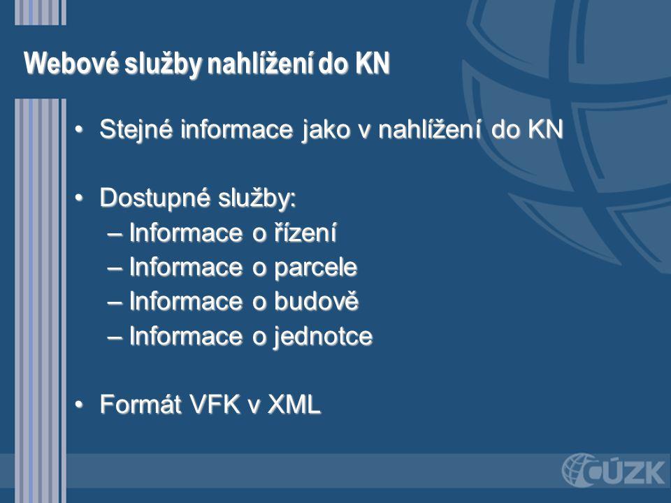 Webové služby nahlížení do KN •Stejné informace jako v nahlížení do KN •Dostupné služby: –Informace o řízení –Informace o parcele –Informace o budově