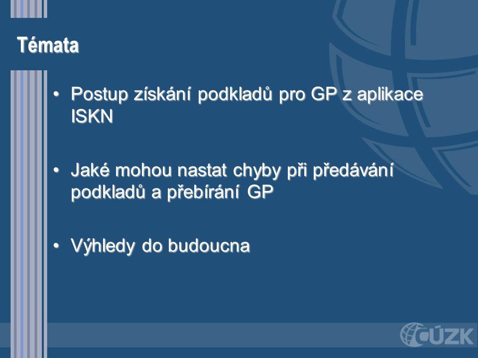 Podklady pro GP vydávané prostřednictvím řízení PM •Podklady pro GP jsou vydávány z ISKN prostřednictvím speciálního řízení PM (podklady pro měření) –Rezervace ZPMZ –Rezervace parcelních čísel –Rezervace čísel bodů PBPP –Export NVF