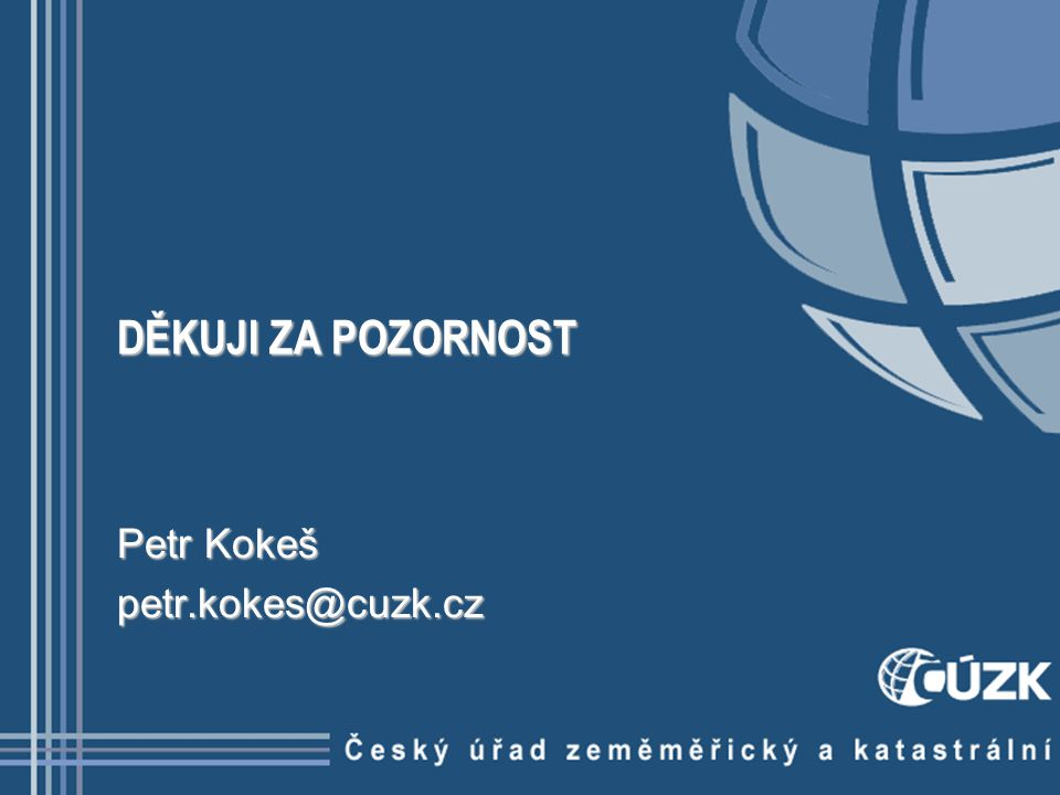 DĚKUJI ZA POZORNOST Petr Kokeš petr.kokes@cuzk.cz