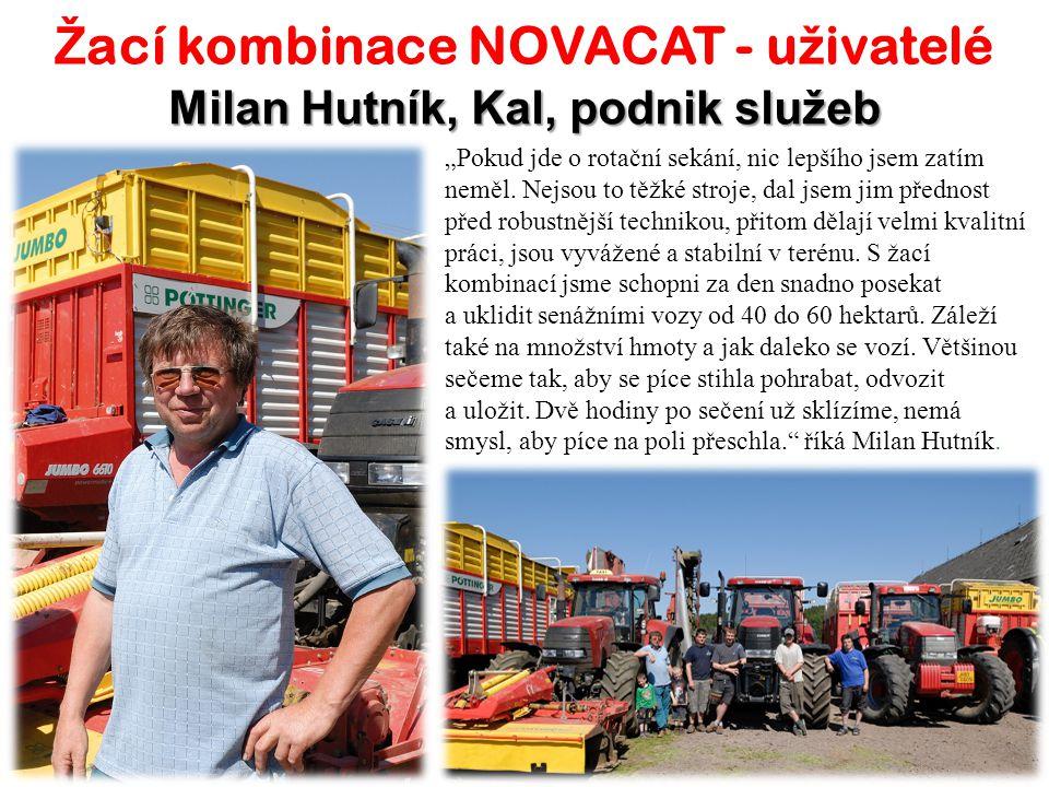 """Ž ací kombinace NOVACAT - u ž ivatelé Milan Hutník, Kal, podnik služeb """"Pokud jde o rotační sekání, nic lepšího jsem zatím neměl. Nejsou to těžké stro"""