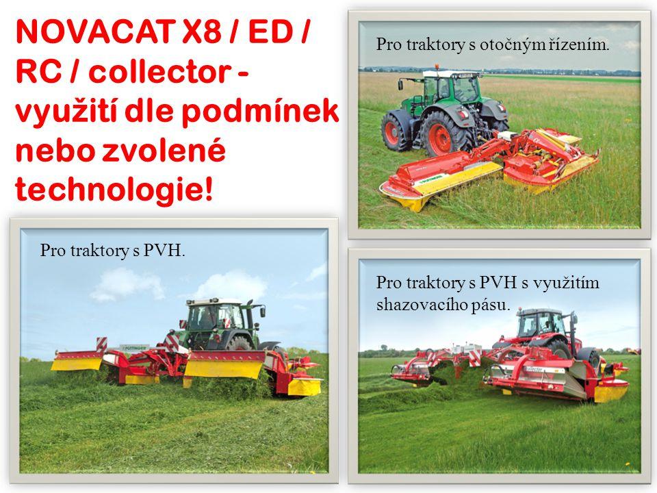 Pro traktory s PVH. NOVACAT X8 / ED / RC / collector - vyu ž ití dle podmínek nebo zvolené technologie! Pro traktory s PVH s využitím shazovacího pásu