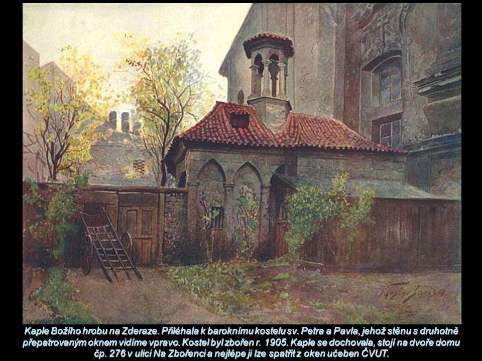 Kaple Božího hrobu na Zderaze. Přiléhala k baroknímu kostelu sv. Petra a Pavla, jehož stěnu s druhotně přepatrovaným oknem vidíme vpravo. Kostel byl z