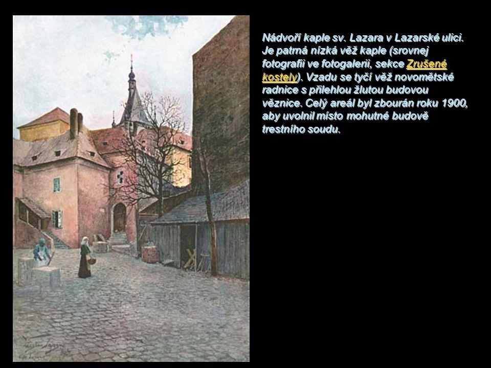 Nádvoří kaple sv. Lazara v Lazarské ulici. Je patrná nízká věž kaple (srovnej fotografii ve fotogalerii, sekce Zrušené kostely). Vzadu se tyčí věž nov