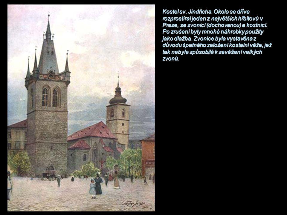 Kostel sv. Jindřicha. Okolo se dříve rozprostíral jeden z největších hřbitovů v Praze, se zvonicí (dochovanou) a kostnicí. Po zrušení byly mnohé náhro