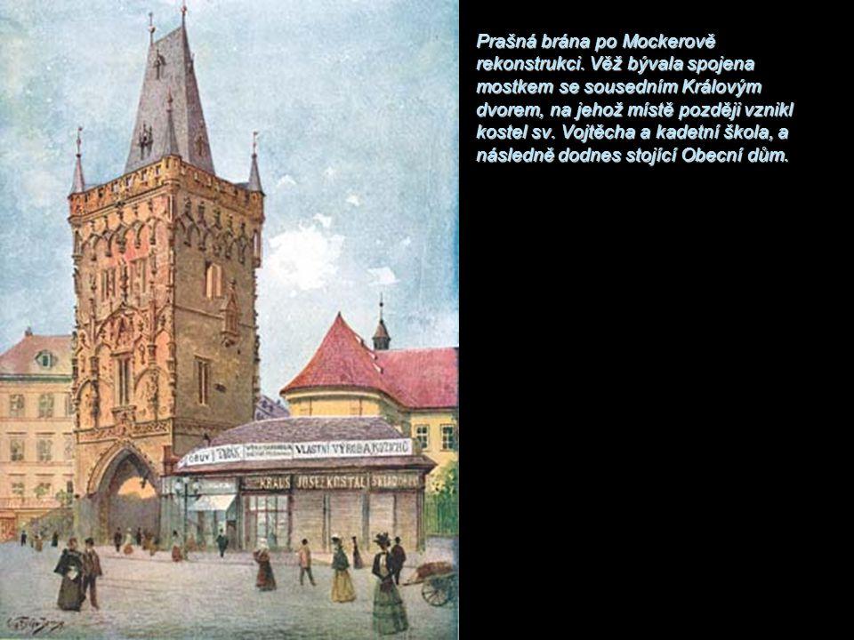 Prašná brána po Mockerově rekonstrukci. Věž bývala spojena mostkem se sousedním Královým dvorem, na jehož místě později vznikl kostel sv. Vojtěcha a k