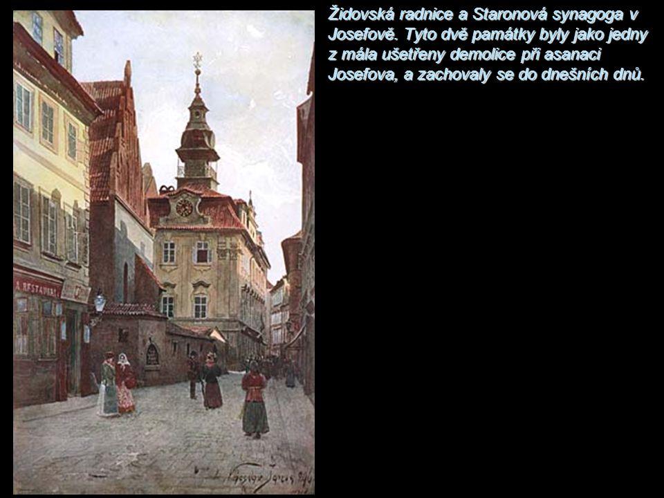 Židovská radnice a Staronová synagoga v Josefově. Tyto dvě památky byly jako jedny z mála ušetřeny demolice při asanaci Josefova, a zachovaly se do dn