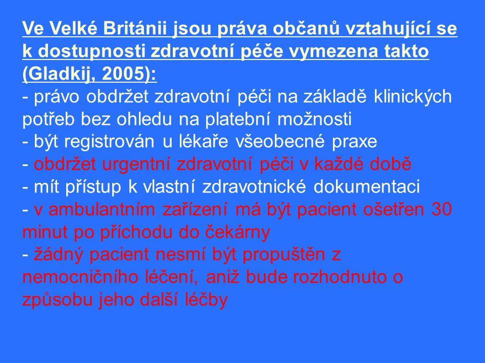 Ve Velké Británii jsou práva občanů vztahující se k dostupnosti zdravotní péče vymezena takto (Gladkij, 2005): - právo obdržet zdravotní péči na zákla