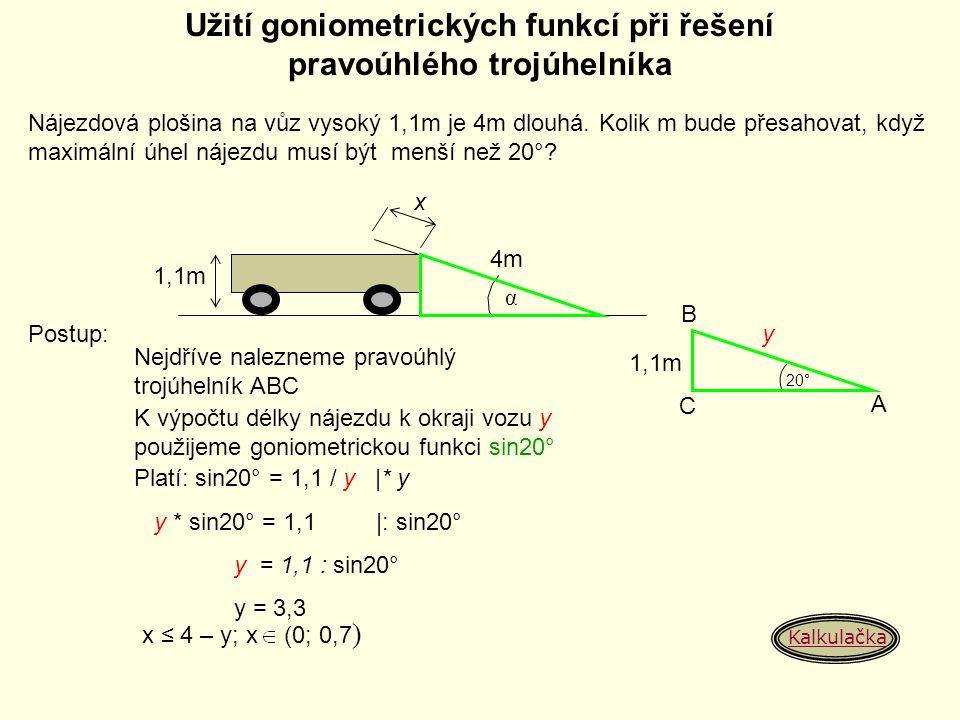 Užití goniometrických funkcí při řešení pravoúhlého trojúhelníka α 4m 1,1m x Nájezdová plošina na vůz vysoký 1,1m je 4m dlouhá. Kolik m bude přesahova