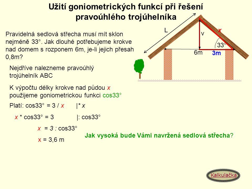 Užití goniometrických funkcí při řešení pravoúhlého trojúhelníka v L 33° Pravidelná sedlová střecha musí mít sklon nejméně 33°. Jak dlouhé potřebujeme