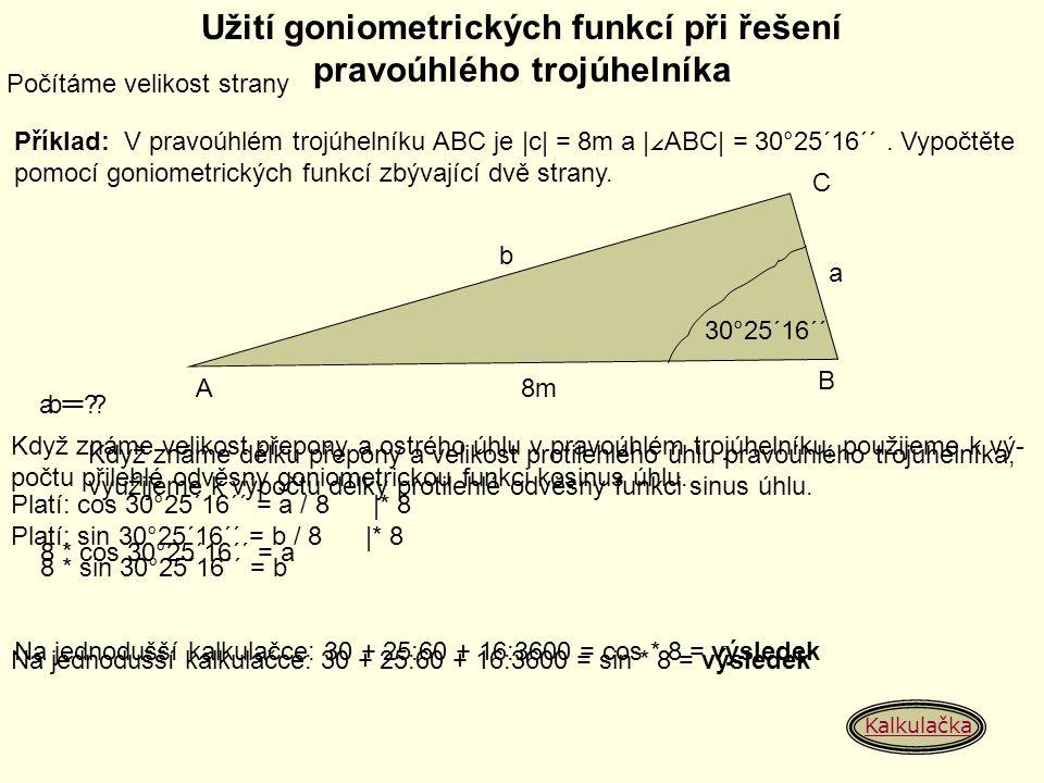Počítáme velikost strany Užití goniometrických funkcí při řešení pravoúhlého trojúhelníka Příklad: V pravoúhlém trojúhelníku ABC je |c| = 8m a | ∠ ABC